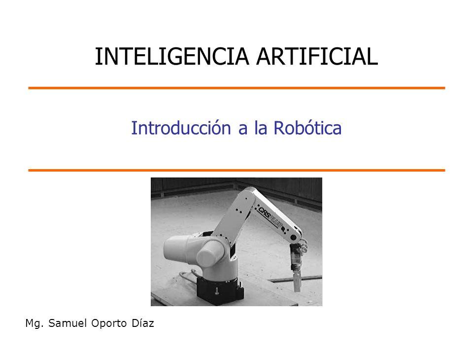 Mg. Samuel Oporto Díaz Introducción a la Robótica INTELIGENCIA ARTIFICIAL