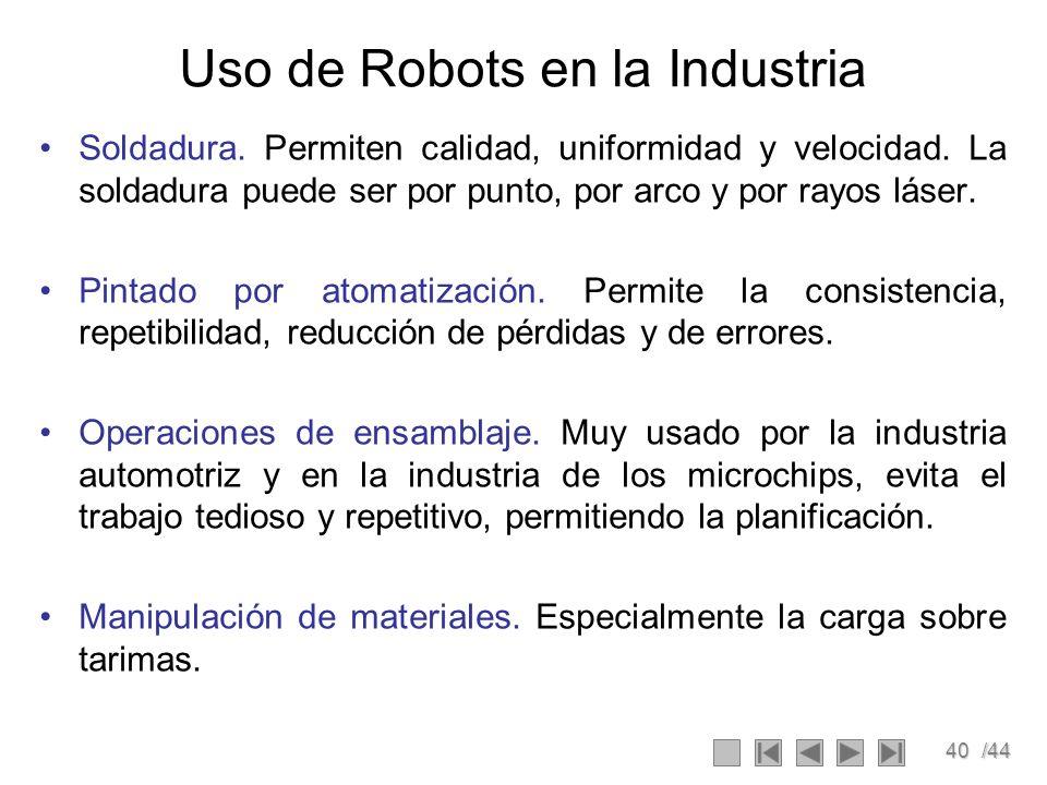 40/44 Uso de Robots en la Industria Soldadura. Permiten calidad, uniformidad y velocidad. La soldadura puede ser por punto, por arco y por rayos láser