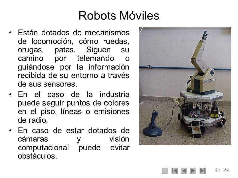 41/44 Robots Móviles Están dotados de mecanismos de locomoción, cómo ruedas, orugas, patas. Siguen su camino por telemando o guiándose por la informac