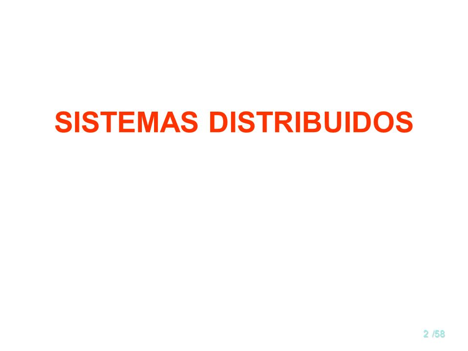1/58 Tabla de Contenido 1.Sistemas distribuidosSistemas distribuidos 2.Sistemas operativos distribuidosSistemas operativos distribuidos 3.RedesRedes 4