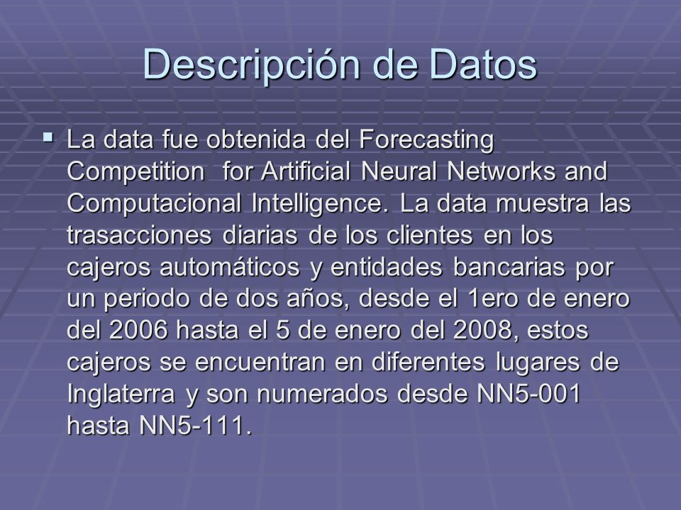 Descripción de Datos La data fue obtenida del Forecasting Competition for Artificial Neural Networks and Computacional Intelligence. La data muestra l