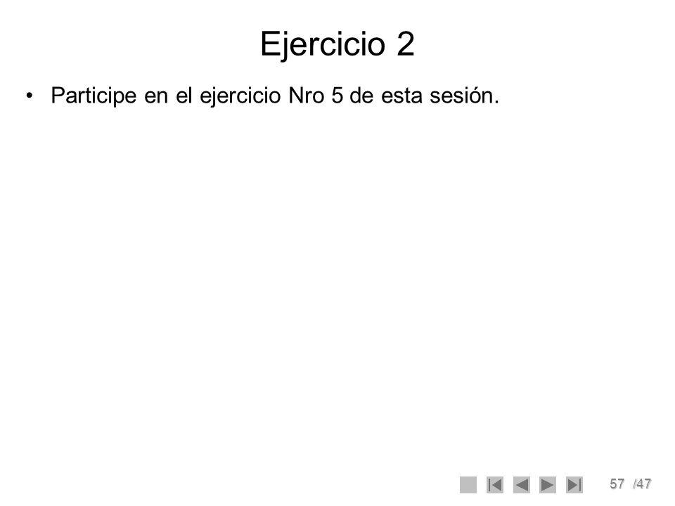 57/47 Ejercicio 2 Participe en el ejercicio Nro 5 de esta sesión.
