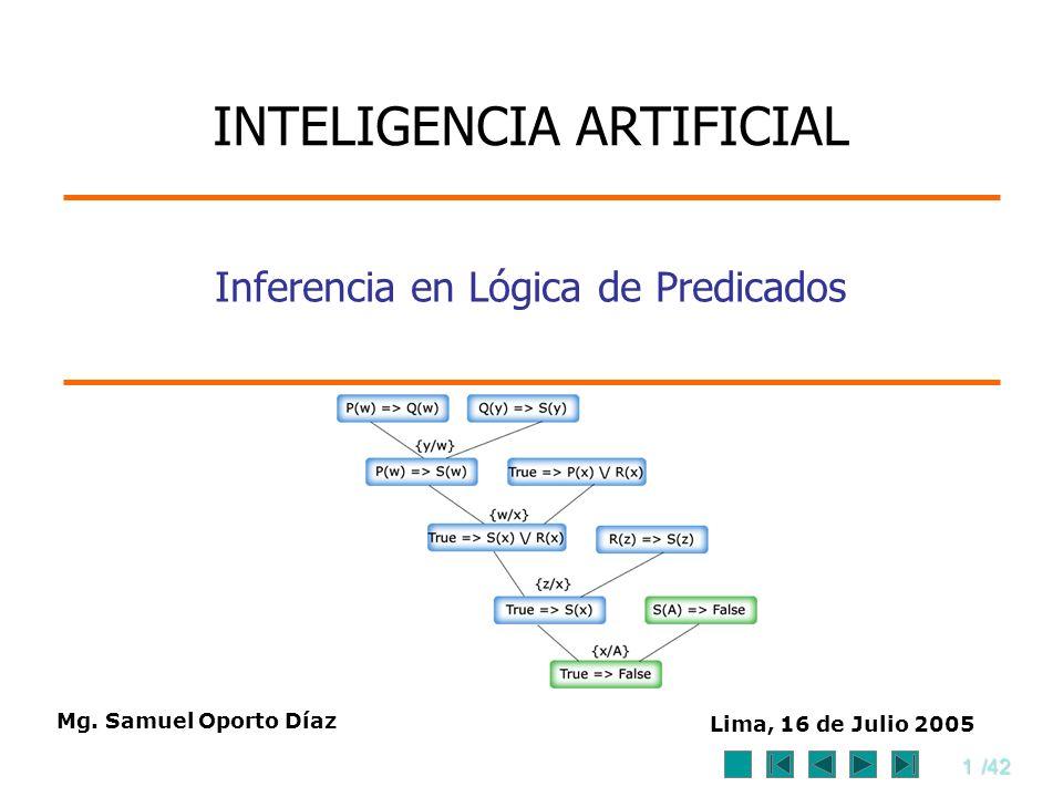1/42 Mg. Samuel Oporto Díaz Lima, 16 de Julio 2005 Inferencia en Lógica de Predicados INTELIGENCIA ARTIFICIAL
