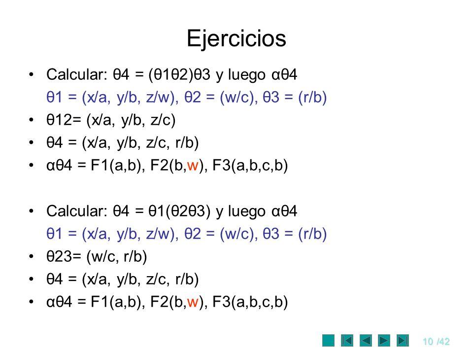 10/42 Ejercicios Calcular: θ4 = (θ1θ2)θ3 y luego αθ4 θ1 = (x/a, y/b, z/w), θ2 = (w/c), θ3 = (r/b) θ12= (x/a, y/b, z/c) θ4 = (x/a, y/b, z/c, r/b) αθ4 =