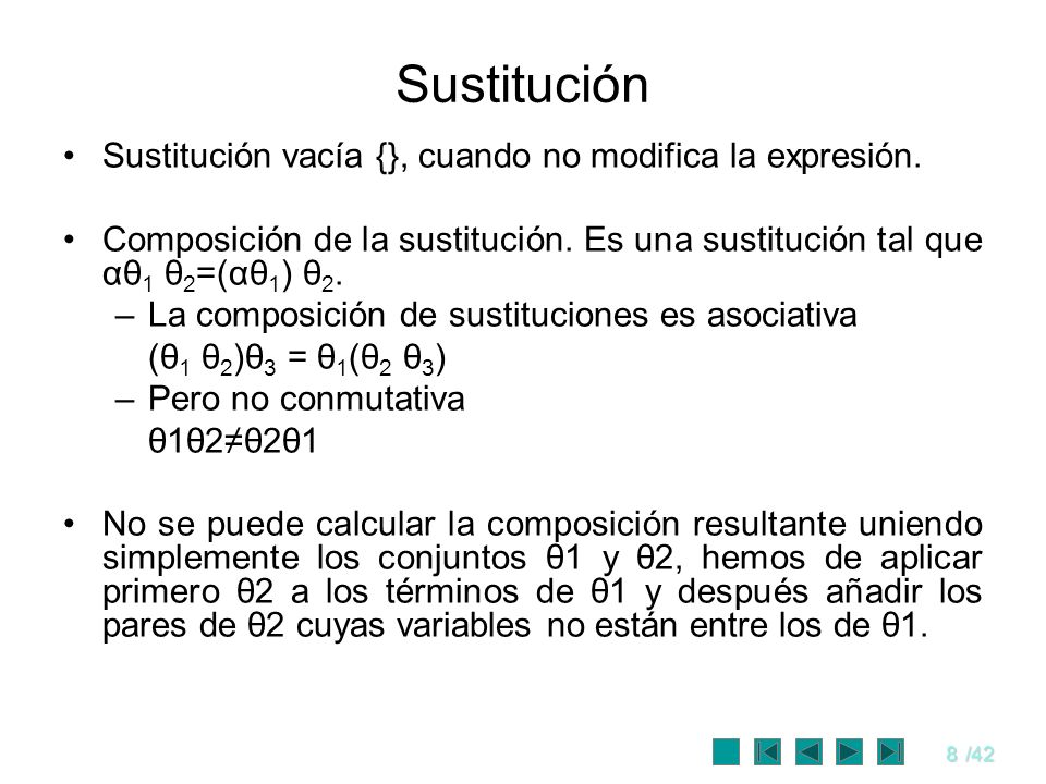 8/42 Sustitución Sustitución vacía {}, cuando no modifica la expresión. Composición de la sustitución. Es una sustitución tal que αθ 1 θ 2 =(αθ 1 ) θ