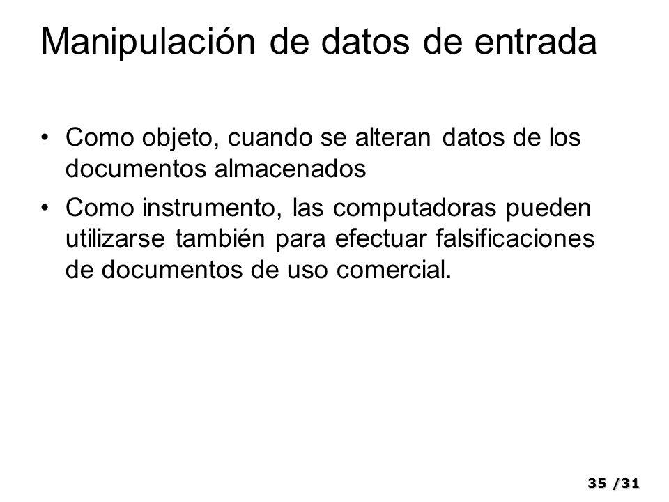 35/31 Manipulación de datos de entrada Como objeto, cuando se alteran datos de los documentos almacenados Como instrumento, las computadoras pueden ut