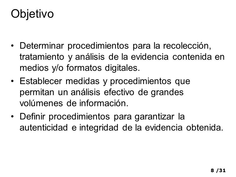 8/31 Objetivo Determinar procedimientos para la recolección, tratamiento y análisis de la evidencia contenida en medios y/o formatos digitales. Establ