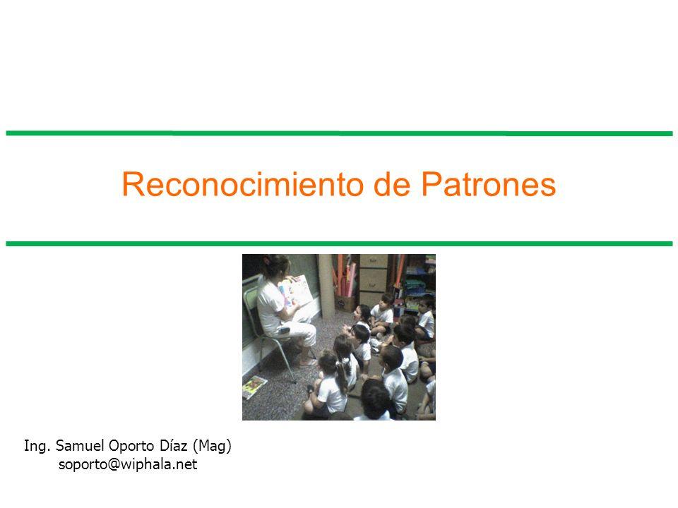 Reconocimiento de Patrones Ing. Samuel Oporto Díaz (Mag) soporto@wiphala.net