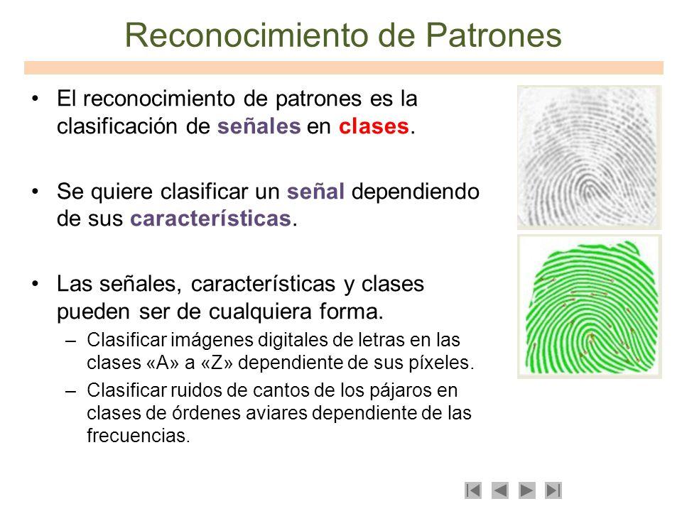 Reconocimiento de Patrones El reconocimiento de patrones es la clasificación de señales en clases. Se quiere clasificar un señal dependiendo de sus ca