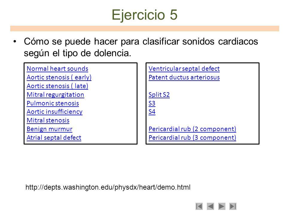 Ejercicio 5 Cómo se puede hacer para clasificar sonidos cardiacos según el tipo de dolencia. Normal heart sounds Aortic stenosis ( early) Aortic steno