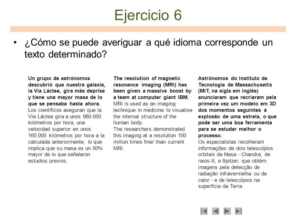 Ejercicio 6 ¿Cómo se puede averiguar a qué idioma corresponde un texto determinado? Un grupo de astrónomos descubrió que nuestra galaxia, la Vía Lácte