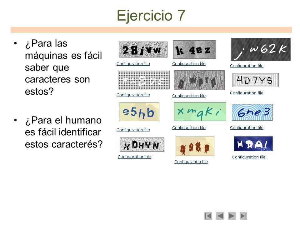 Ejercicio 7 ¿Para las máquinas es fácil saber que caracteres son estos? ¿Para el humano es fácil identificar estos caracterés?