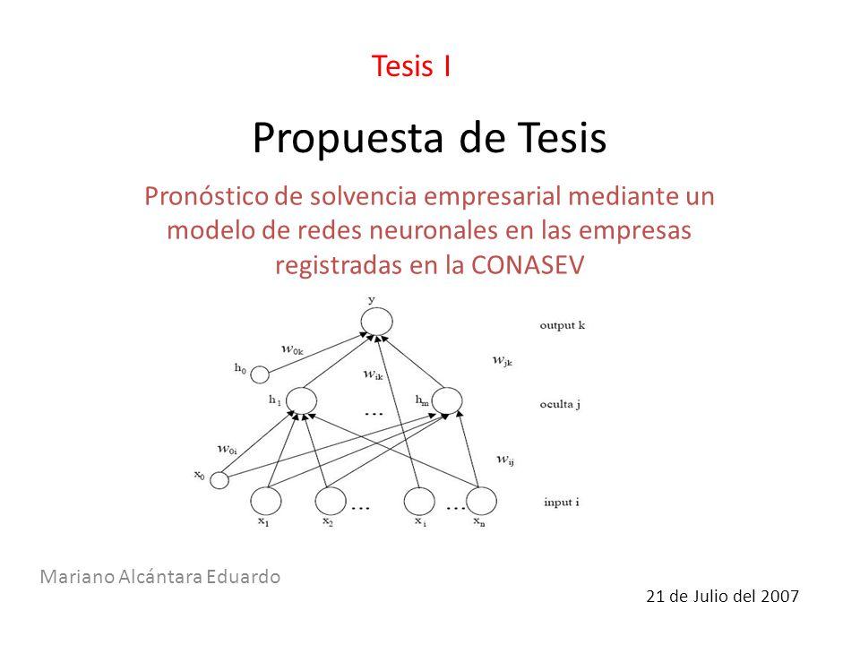 Propuesta de Tesis Mariano Alcántara Eduardo Tesis I Pronóstico de solvencia empresarial mediante un modelo de redes neuronales en las empresas regist
