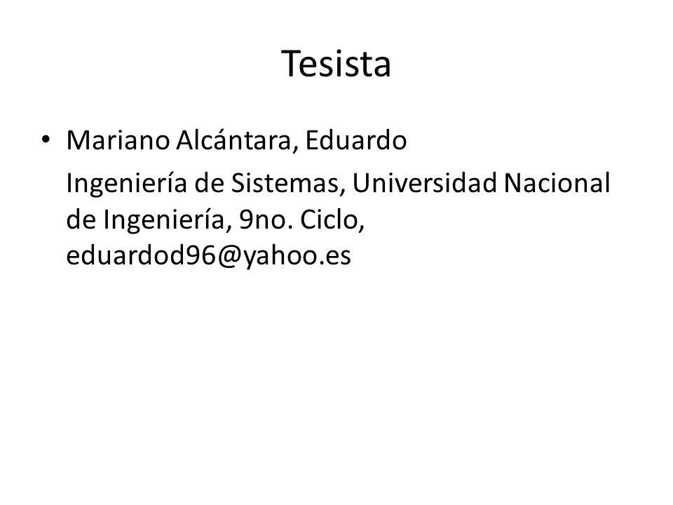 Tesista Mariano Alcántara, Eduardo Ingeniería de Sistemas, Universidad Nacional de Ingeniería, 9no. Ciclo, eduardod96@yahoo.es