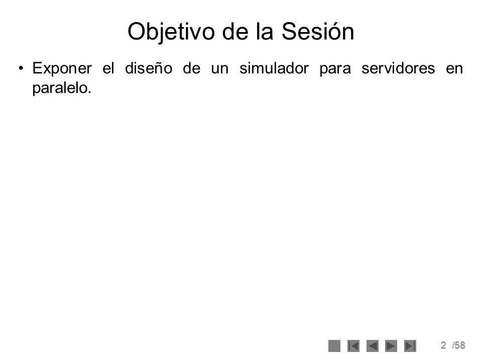 2/58 Objetivo de la Sesión Exponer el diseño de un simulador para servidores en paralelo.