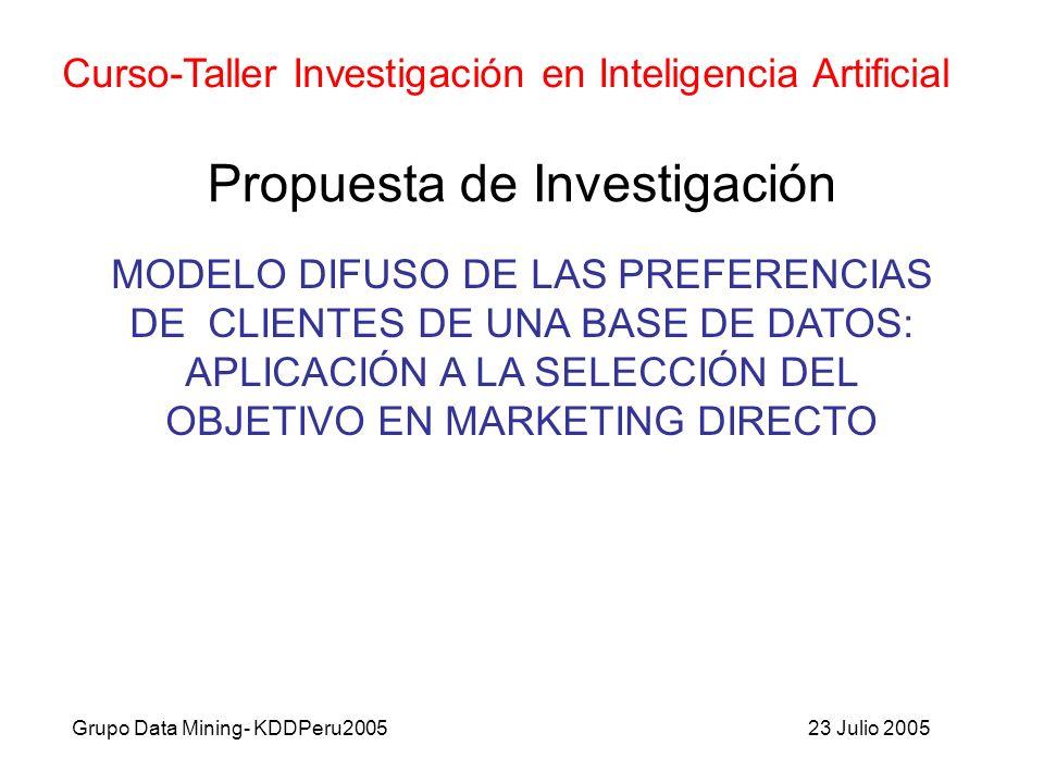 Propuesta de Investigación Grupo Data Mining- KDDPeru2005 Curso-Taller Investigación en Inteligencia Artificial MODELO DIFUSO DE LAS PREFERENCIAS DE CLIENTES DE UNA BASE DE DATOS: APLICACIÓN A LA SELECCIÓN DEL OBJETIVO EN MARKETING DIRECTO 23 Julio 2005
