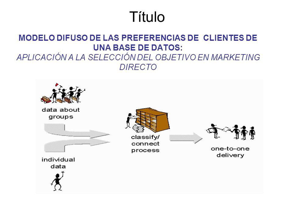 Título MODELO DIFUSO DE LAS PREFERENCIAS DE CLIENTES DE UNA BASE DE DATOS: APLICACIÓN A LA SELECCIÓN DEL OBJETIVO EN MARKETING DIRECTO
