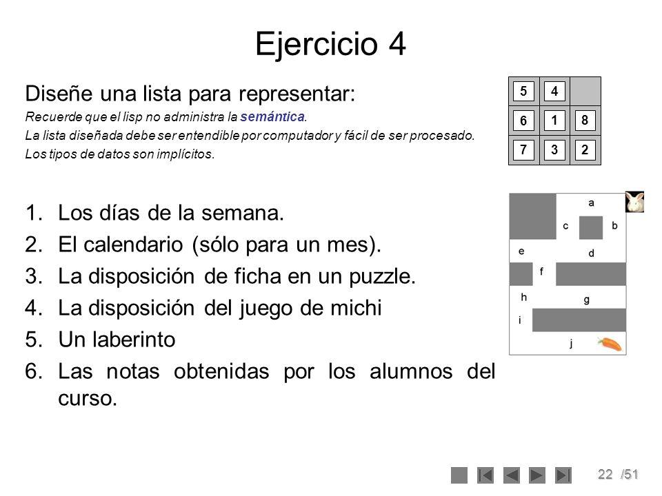 22/51 Ejercicio 4 Diseñe una lista para representar: Recuerde que el lisp no administra la semántica. La lista diseñada debe ser entendible por comput