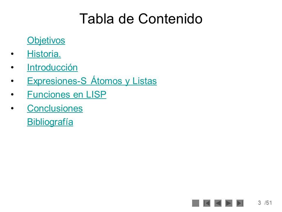 3/51 Tabla de Contenido Objetivos Historia. Introducción Expresiones-S Átomos y Listas Funciones en LISP Conclusiones Bibliografía