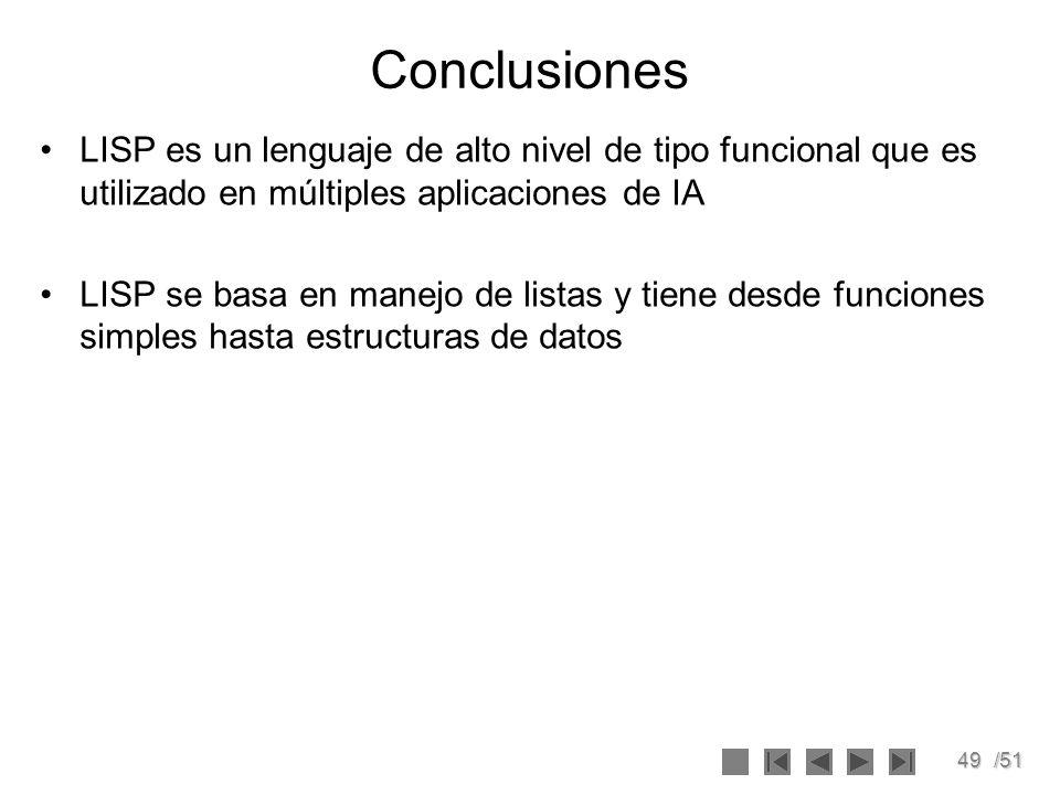 49/51 Conclusiones LISP es un lenguaje de alto nivel de tipo funcional que es utilizado en múltiples aplicaciones de IA LISP se basa en manejo de list