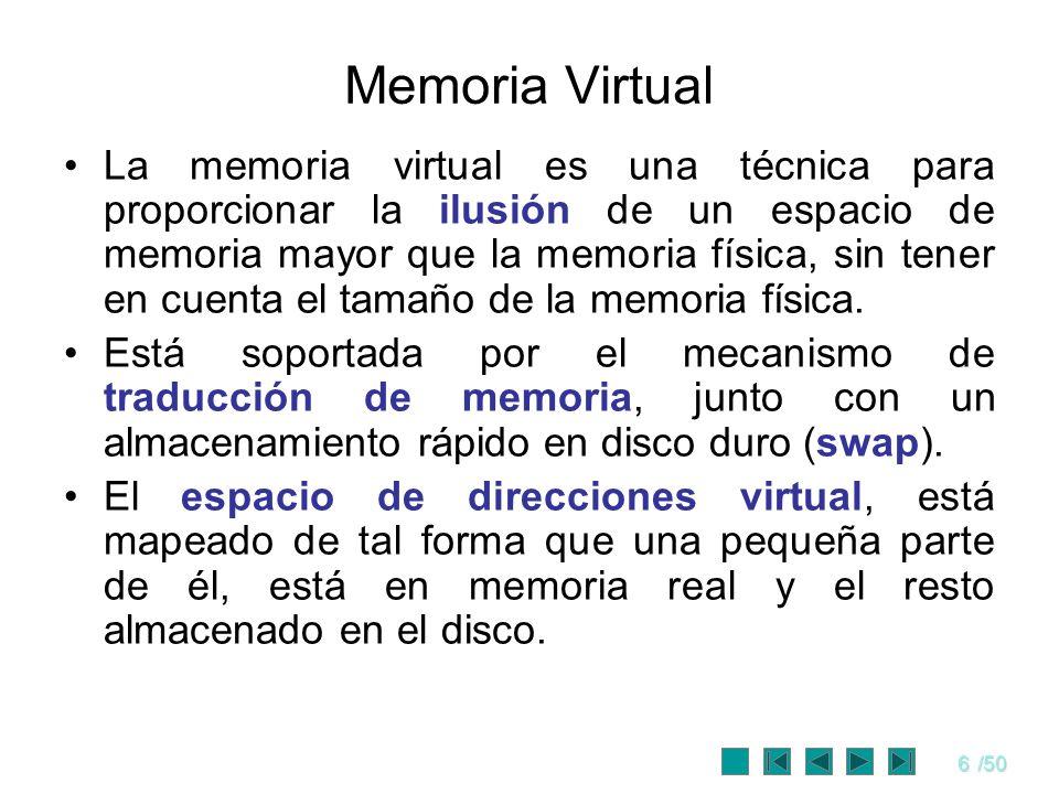 6/50 Memoria Virtual La memoria virtual es una técnica para proporcionar la ilusión de un espacio de memoria mayor que la memoria física, sin tener en