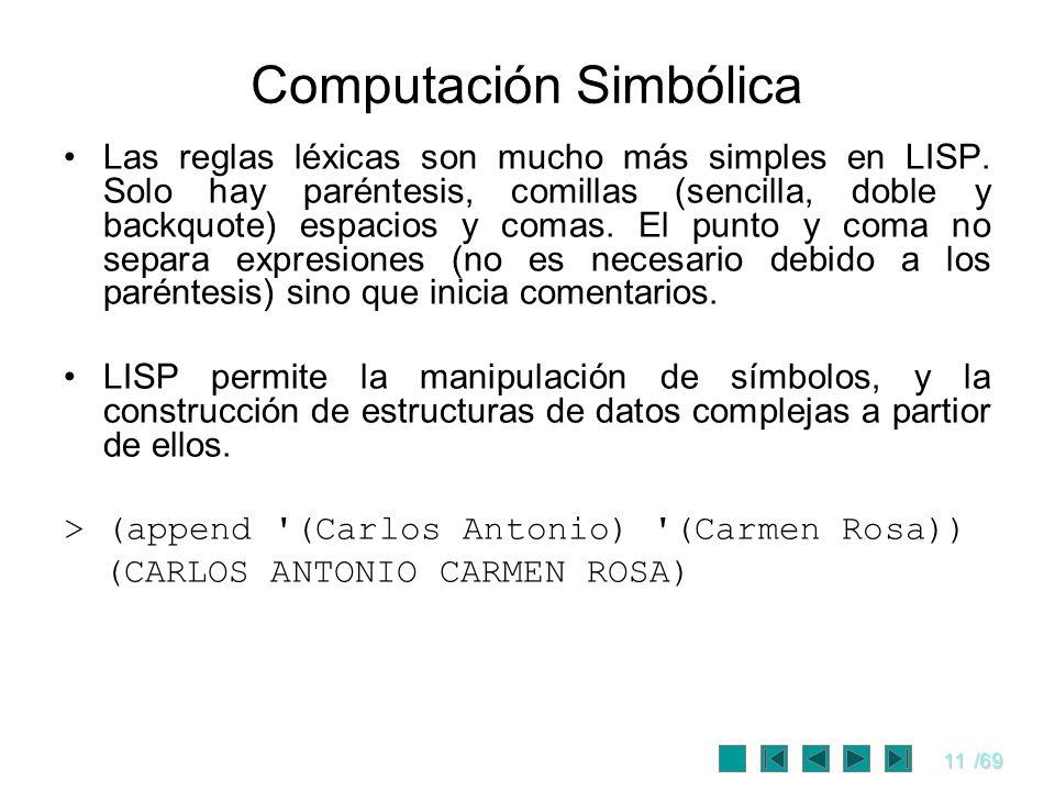 11/69 Computación Simbólica Las reglas léxicas son mucho más simples en LISP. Solo hay paréntesis, comillas (sencilla, doble y backquote) espacios y c