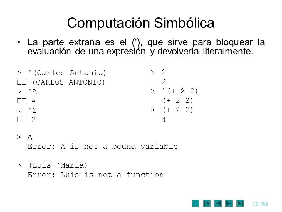 12/69 Computación Simbólica La parte extraña es el ('), que sirve para bloquear la evaluación de una expresión y devolverla literalmente. >'(Carlos An