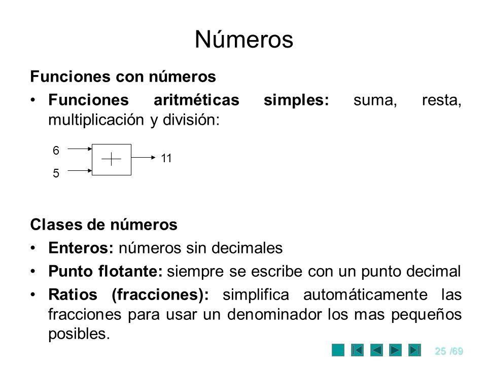 25/69 Números Funciones con números Funciones aritméticas simples: suma, resta, multiplicación y división: Clases de números Enteros: números sin deci