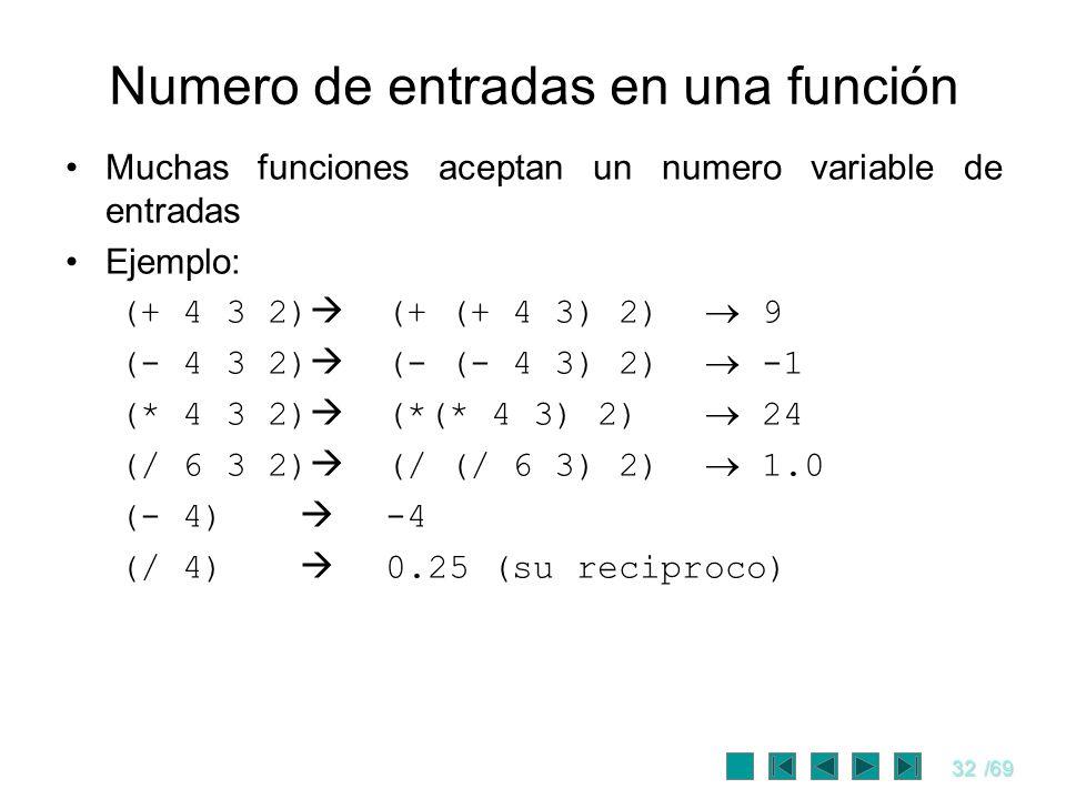 32/69 Numero de entradas en una función Muchas funciones aceptan un numero variable de entradas Ejemplo: (+ 4 3 2) (+ (+ 4 3) 2) 9 (- 4 3 2) (- (- 4 3