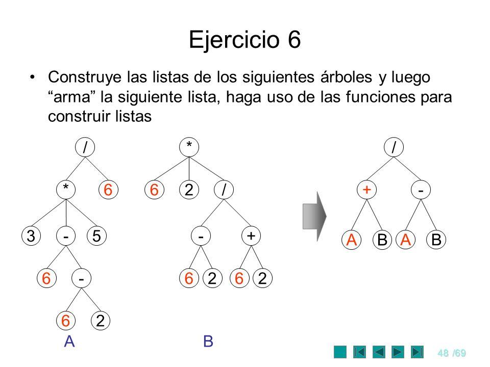 48/69 Ejercicio 6 Construye las listas de los siguientes árboles y luego arma la siguiente lista, haga uso de las funciones para construir listas / *
