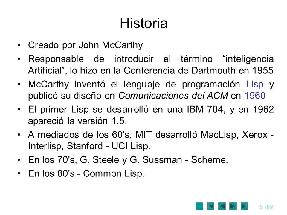 5/69 Historia Creado por John McCarthy Responsable de introducir el término inteligencia Artificial, lo hizo en la Conferencia de Dartmouth en 1955 Mc