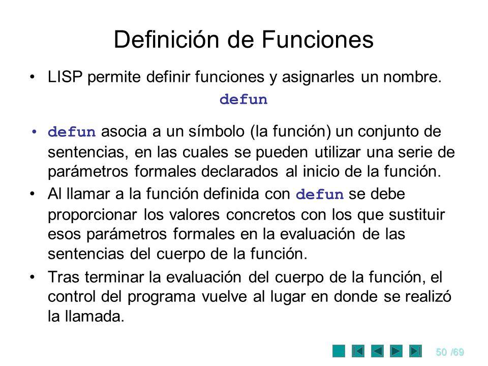 50/69 Definición de Funciones LISP permite definir funciones y asignarles un nombre. defun defun asocia a un símbolo (la función) un conjunto de sente