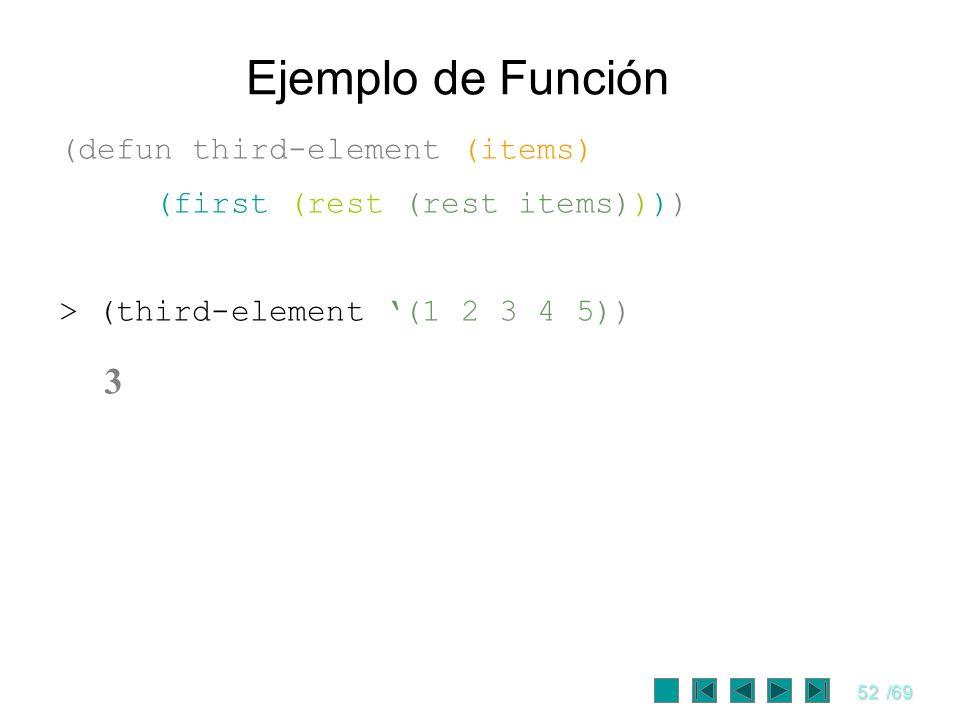 52/69 Ejemplo de Función (defun third-element (items) (first (rest (rest items)))) > (third-element (1 2 3 4 5)) 3