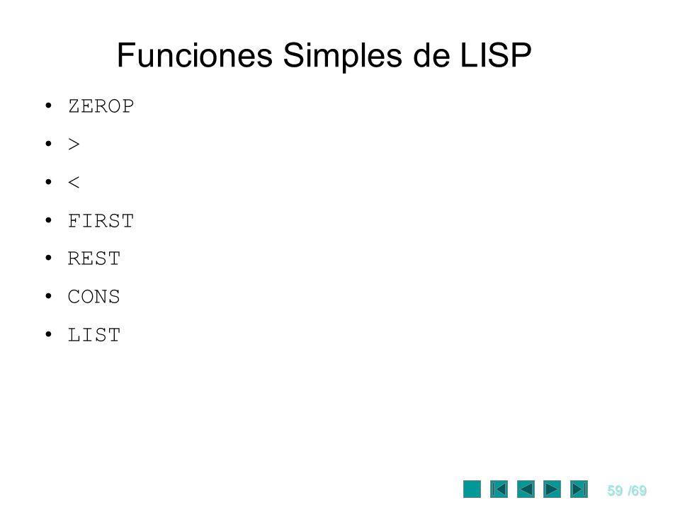59/69 Funciones Simples de LISP ZEROP > < FIRST REST CONS LIST