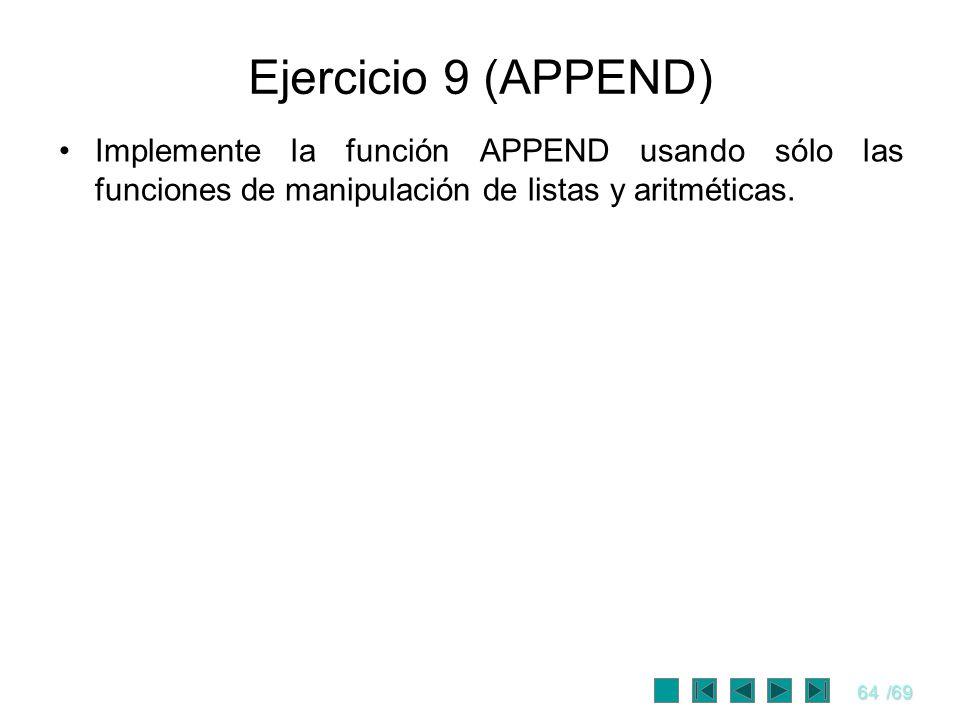 64/69 Ejercicio 9 (APPEND) Implemente la función APPEND usando sólo las funciones de manipulación de listas y aritméticas.