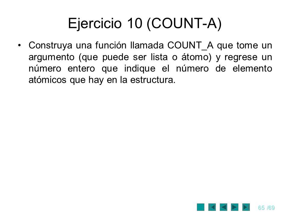 65/69 Ejercicio 10 (COUNT-A) Construya una función llamada COUNT_A que tome un argumento (que puede ser lista o átomo) y regrese un número entero que