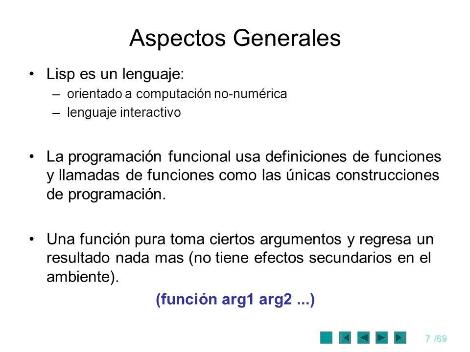 8/69 Aspectos Generales LISP puede usa recursión, evita datos y asignaciones globales, pero la I/O es difícil.