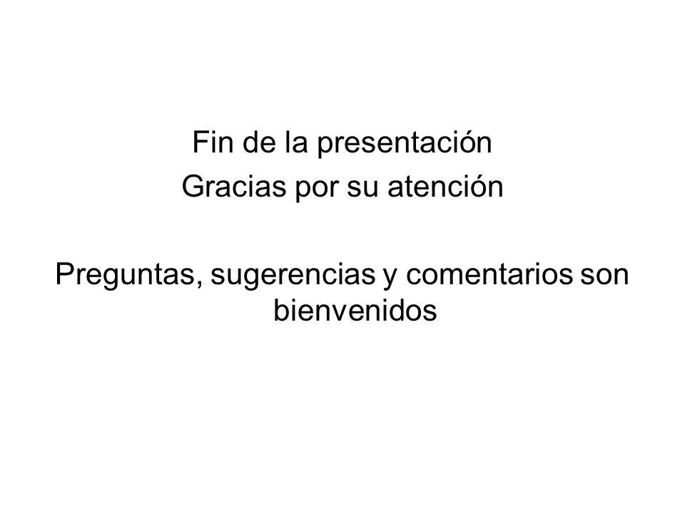 Fin de la presentación Gracias por su atención Preguntas, sugerencias y comentarios son bienvenidos