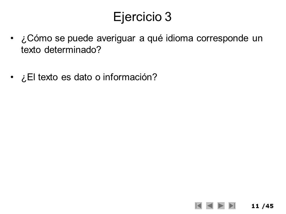 11/45 Ejercicio 3 ¿Cómo se puede averiguar a qué idioma corresponde un texto determinado? ¿El texto es dato o información?
