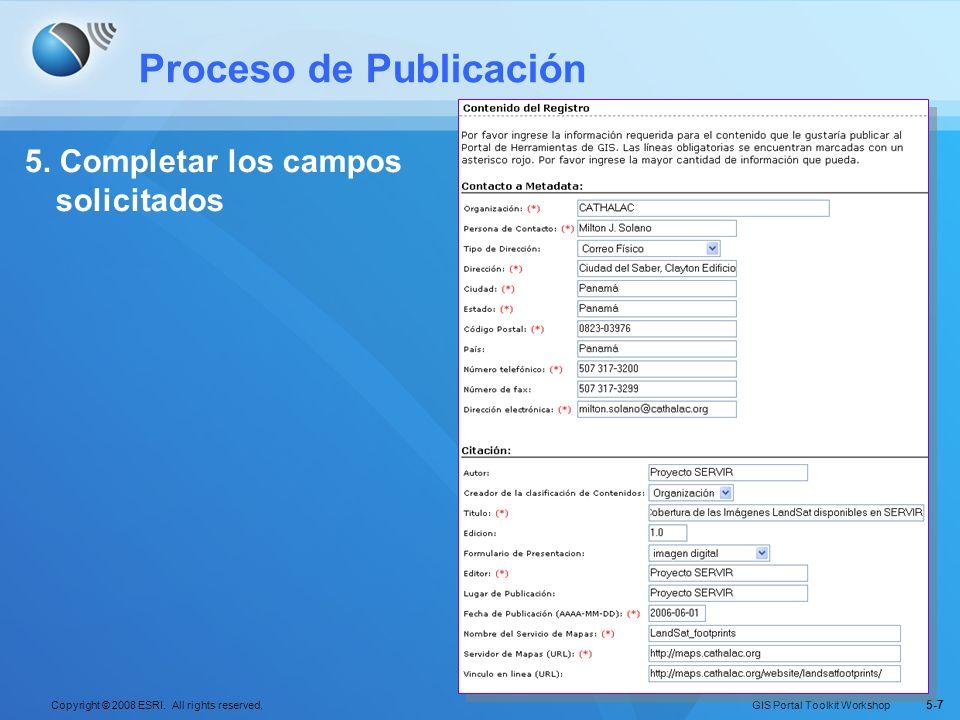 GIS Portal Toolkit Workshop Copyright © 2008 ESRI. All rights reserved. 5-7 Proceso de Publicación 5. Completar los campos solicitados