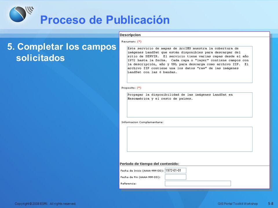 GIS Portal Toolkit Workshop Copyright © 2008 ESRI. All rights reserved. 5-8 Proceso de Publicación 5. Completar los campos solicitados