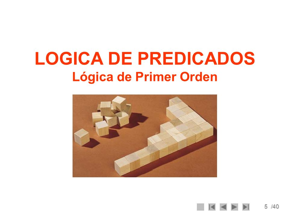 5/40 LOGICA DE PREDICADOS Lógica de Primer Orden