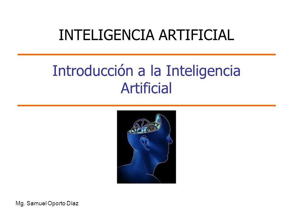 Introducción a la Inteligencia Artificial Mg. Samuel Oporto Díaz INTELIGENCIA ARTIFICIAL