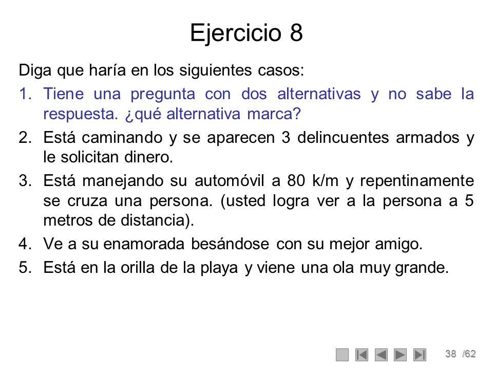 38/62 Ejercicio 8 Diga que haría en los siguientes casos: 1.Tiene una pregunta con dos alternativas y no sabe la respuesta.
