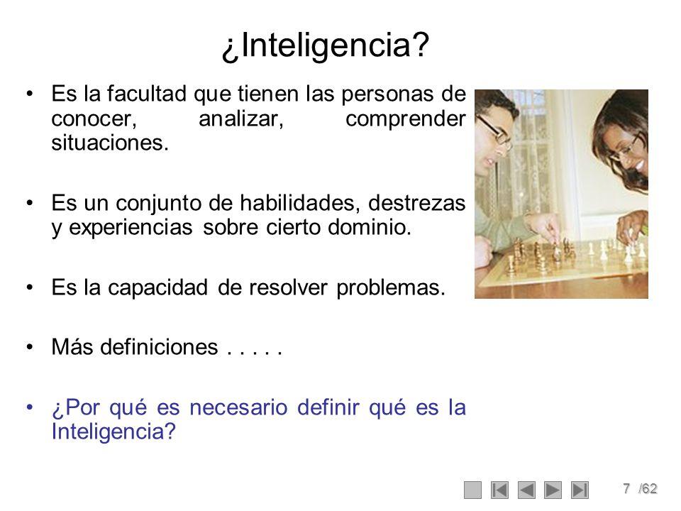 7/62 ¿Inteligencia? Es la facultad que tienen las personas de conocer, analizar, comprender situaciones. Es un conjunto de habilidades, destrezas y ex