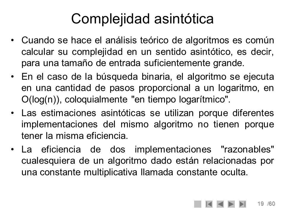 19/60 Complejidad asintótica Cuando se hace el análisis teórico de algoritmos es común calcular su complejidad en un sentido asintótico, es decir, par