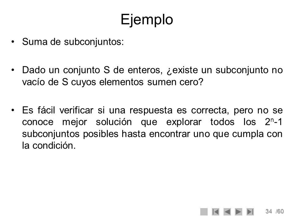 34/60 Ejemplo Suma de subconjuntos: Dado un conjunto S de enteros, ¿existe un subconjunto no vacío de S cuyos elementos sumen cero? Es fácil verificar
