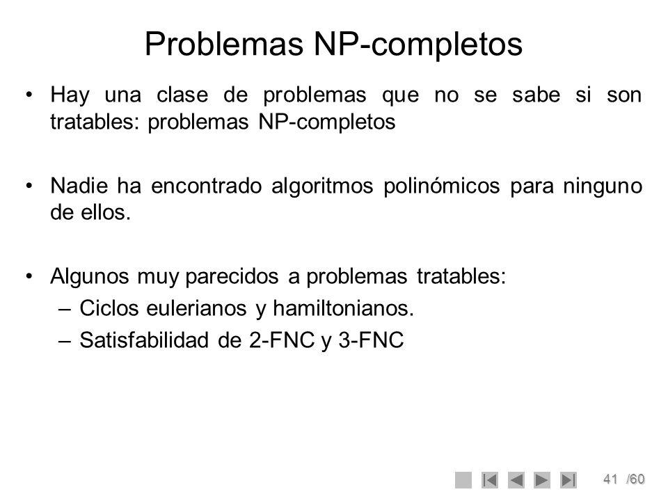 41/60 Problemas NP-completos Hay una clase de problemas que no se sabe si son tratables: problemas NP-completos Nadie ha encontrado algoritmos polinóm