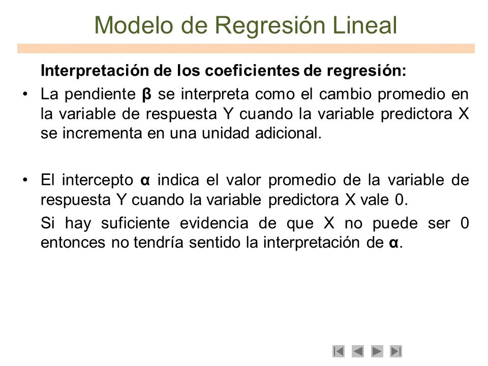 Modelo de Regresión Lineal Interpretación de los coeficientes de regresión: La pendiente β se interpreta como el cambio promedio en la variable de res