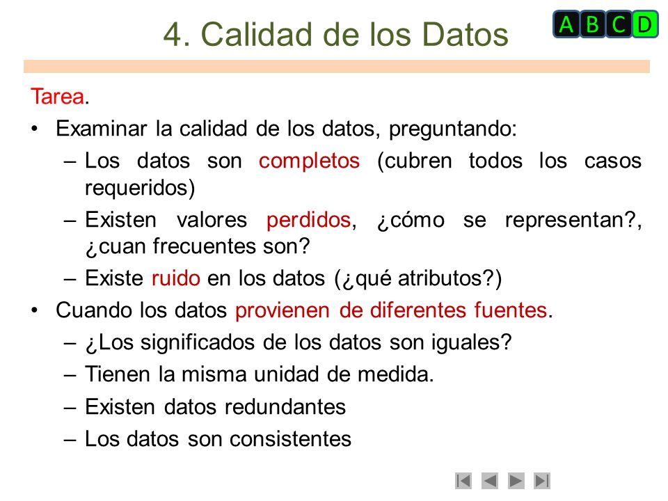 4. Calidad de los Datos Tarea. Examinar la calidad de los datos, preguntando: –Los datos son completos (cubren todos los casos requeridos) –Existen va
